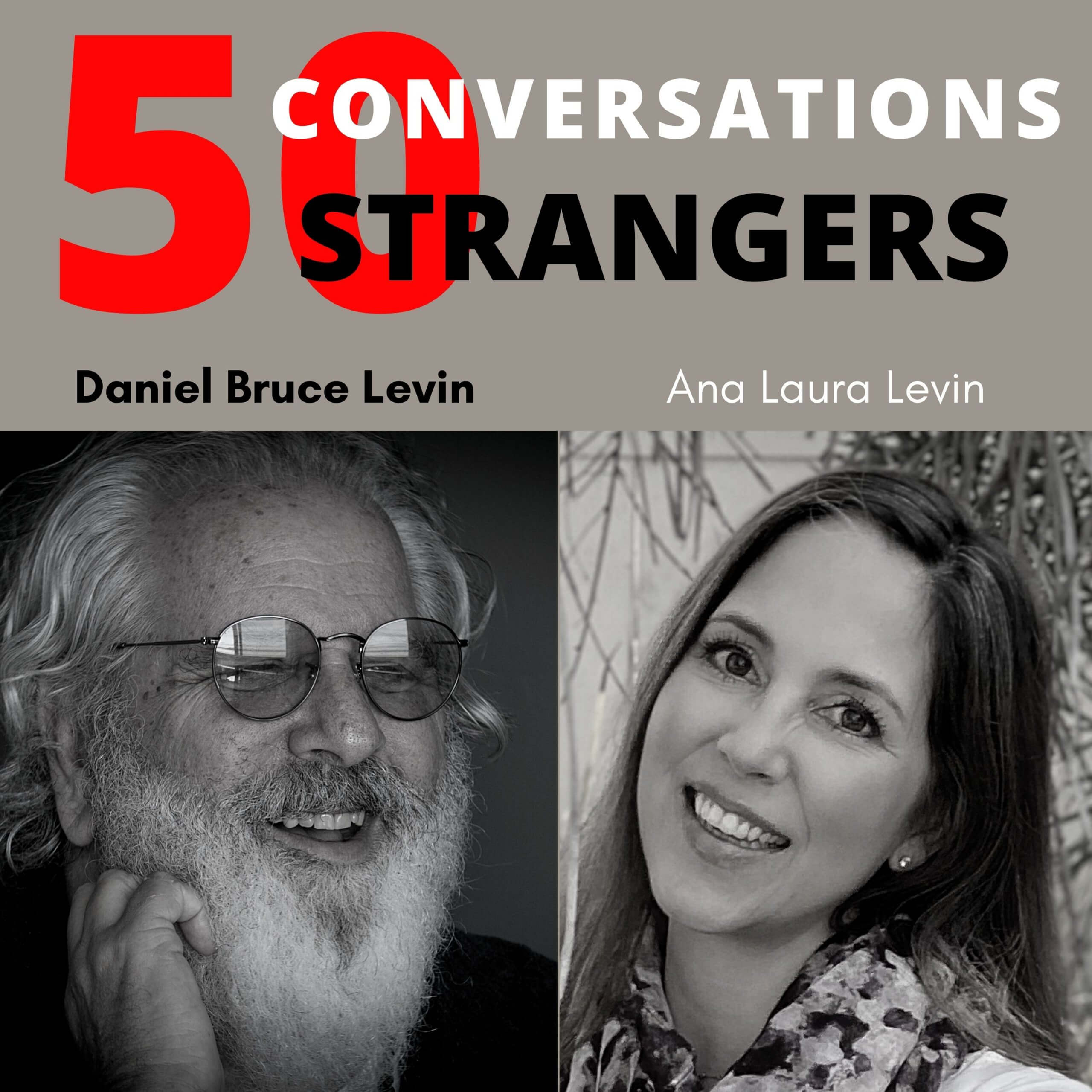 50 Conversations with 50 Strangers with my wife Ana Laura Levin