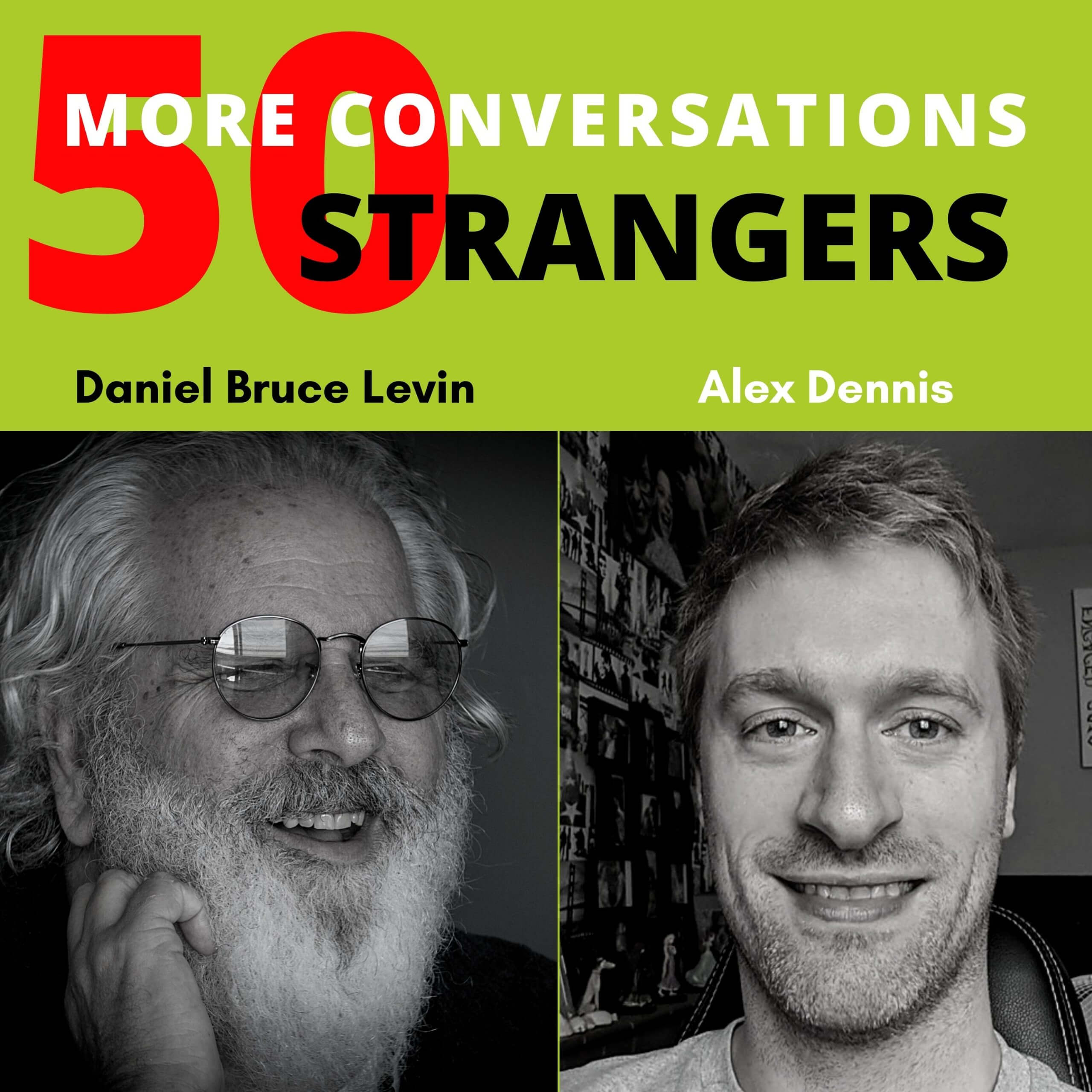 50 More Conversations with 50 More Strangers with Alex Dennis