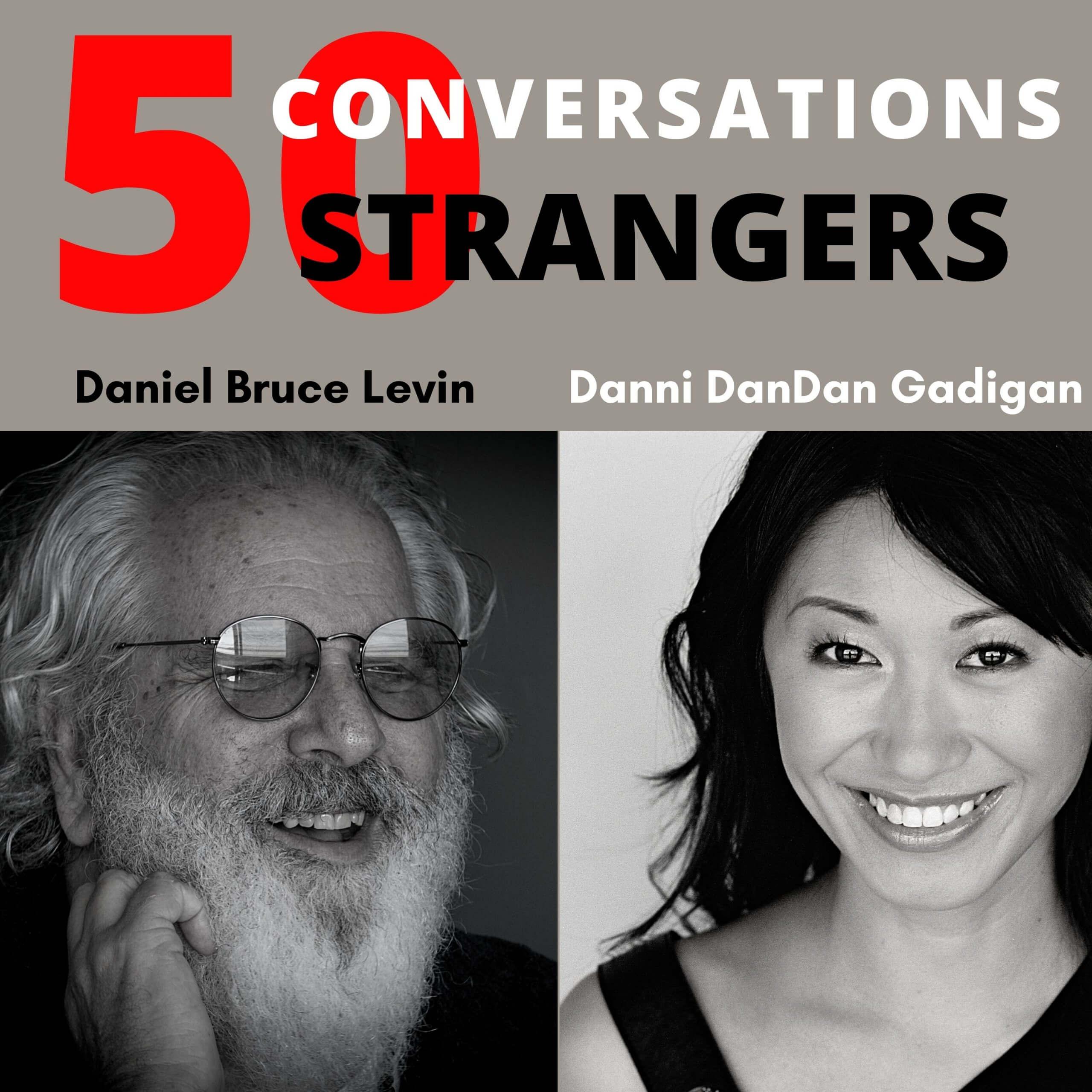 50 Conversations with 50 Strangers with Danni DanDan Gadigan