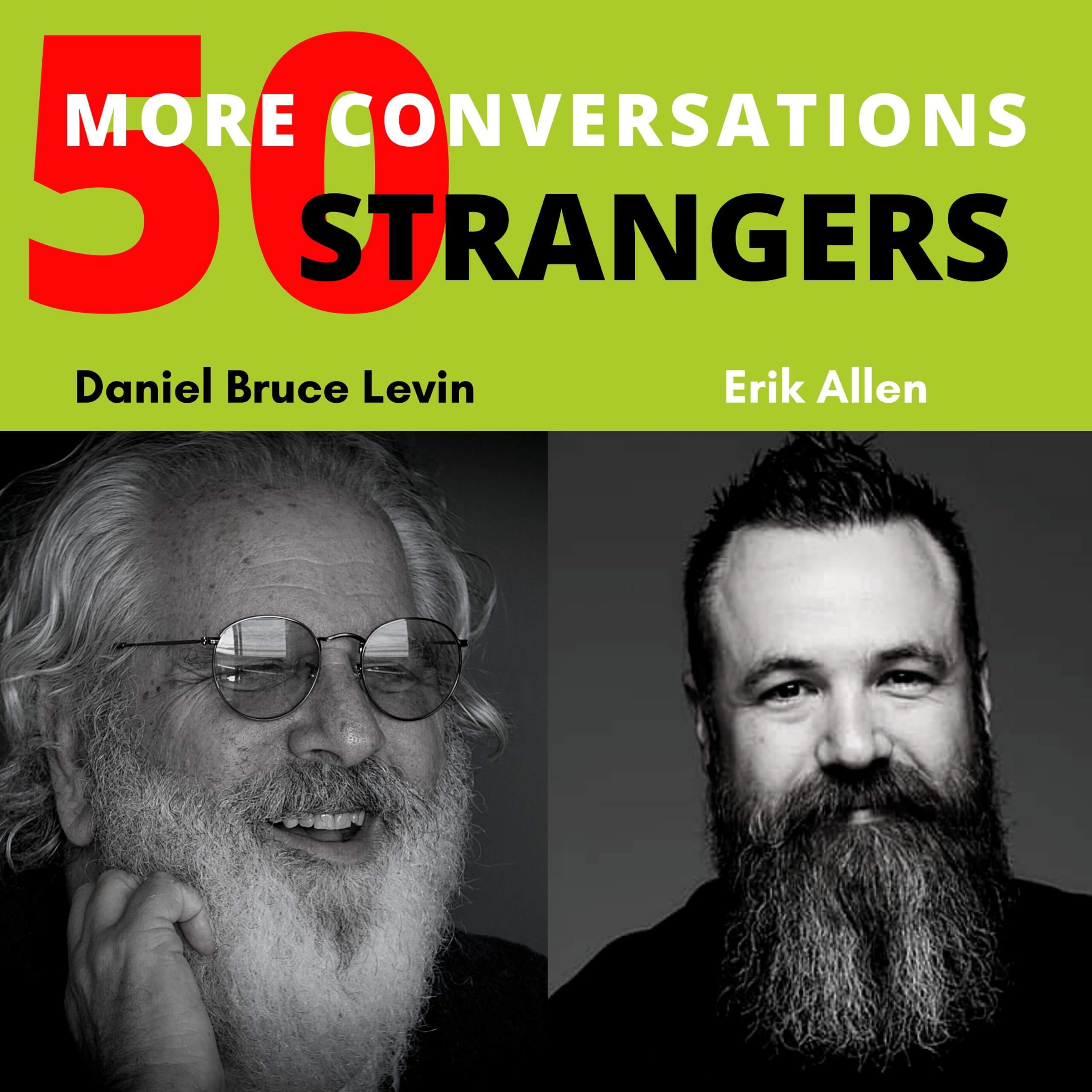 50 More Conversations with 50 More Strangers with Erik Allen