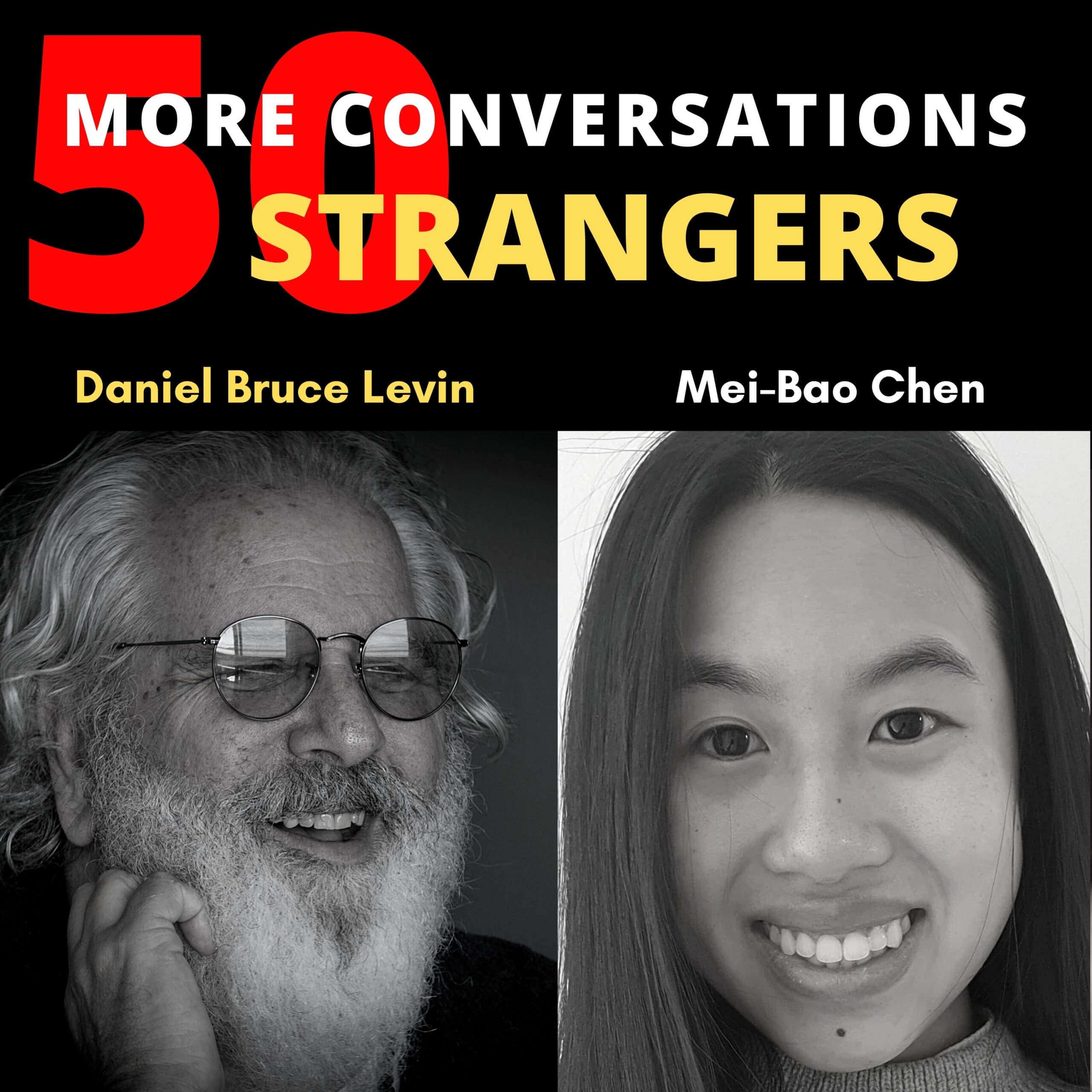 50 More Conversations with 50 More Strangers with Mei-Bao Chen