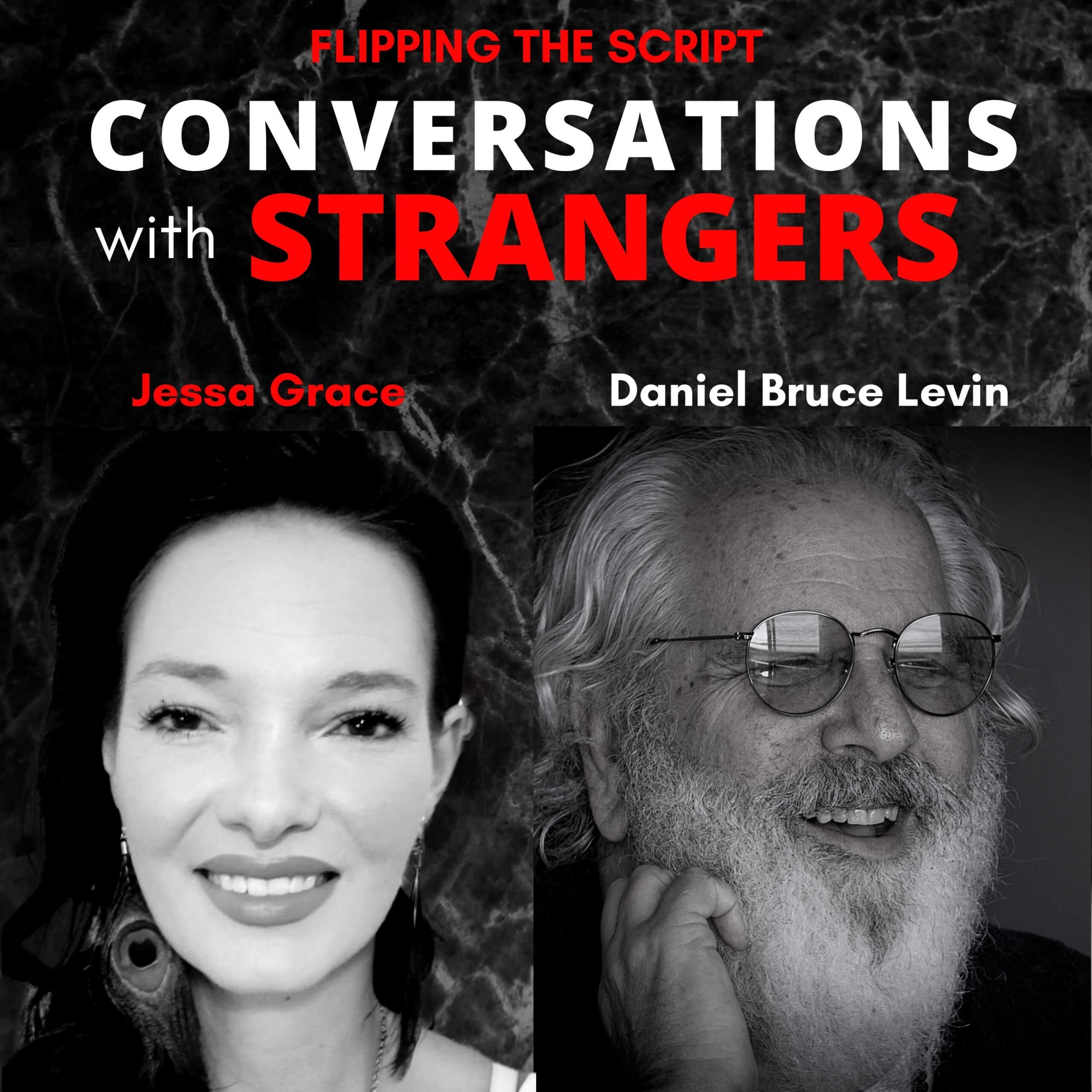 Flipping the Script- Conversations with Strangers feat. Jessa Grace interviewing Daniel Levin