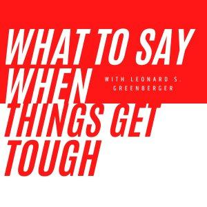 What to Say When Things Get Tough Podcast with Leonard Greenberger feat. Daniel Levin